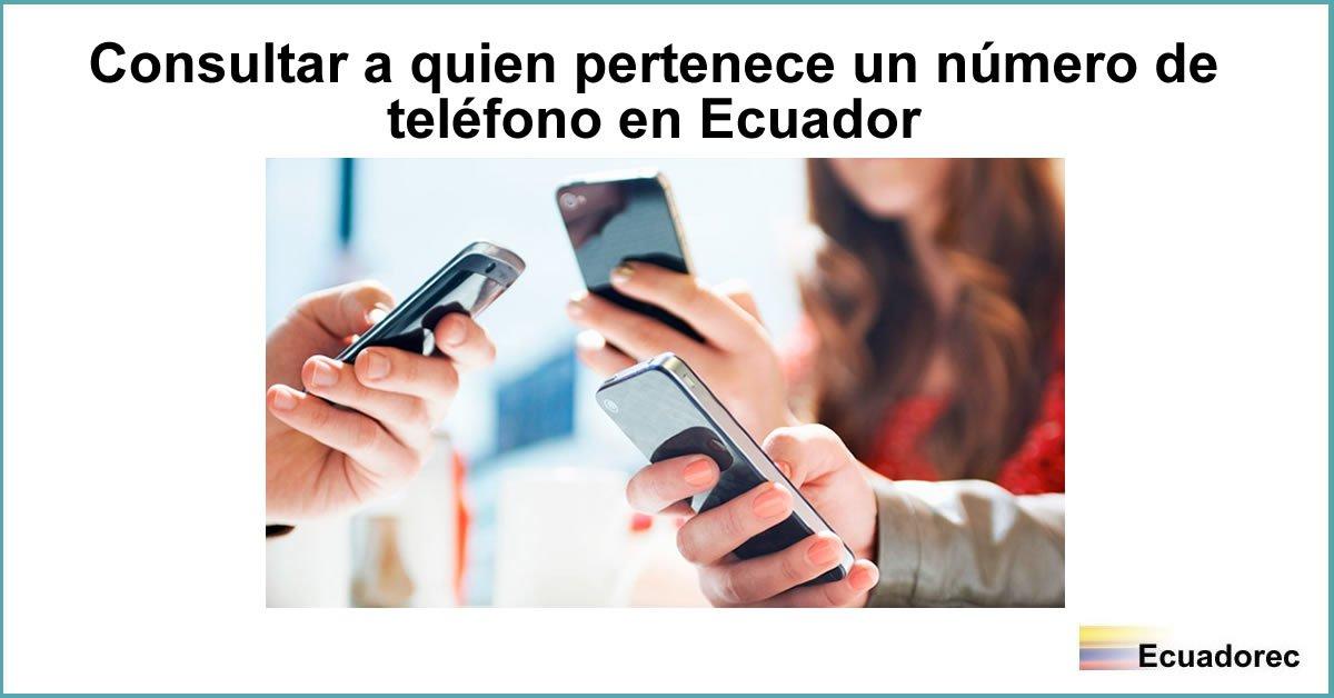 Cómo Saber A Quién Pertenece Número De Teléfono En Ecuador